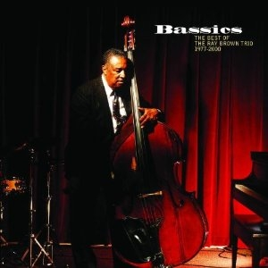Bassics - The Best Of The Ray Brown Trio 1977-2000