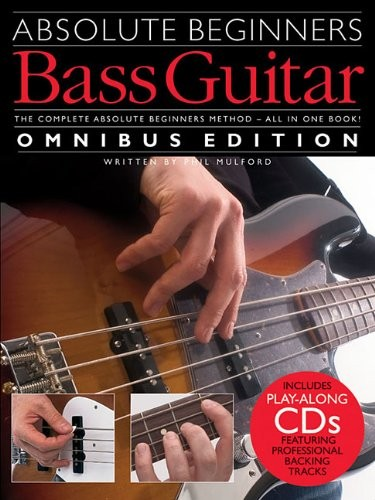 Absolute Beginners Bass Guitar: Omnibus Edition [With 2 CDs]